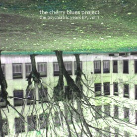 RB069 - The Cherry Blues Project - The Psychiatric Years EP Vol. 1