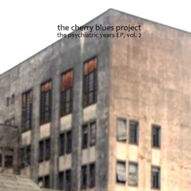 RB070 - The Cherry Blues Project - The Psychiatric Years EP Vol. 2